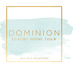 The Dominion Luxury Home Tour Fall 2016 Collection